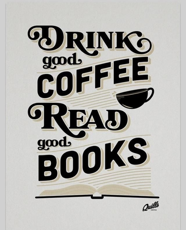 "ALWAYS! ""Drink good coffee, Read good books"" http://media-cache-ak0.pinimg.com/originals/3f/92/c0/3f92c0eb8115b0f204f253001c0a7307.jpg"