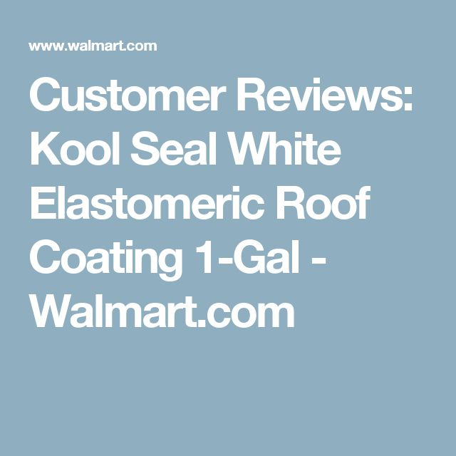 Customer Reviews: Kool Seal White Elastomeric Roof Coating 1 Gal    Walmart.com