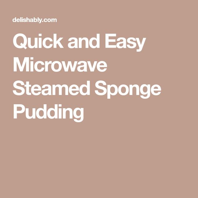 Quick and Easy Microwave Steamed Sponge Pudding