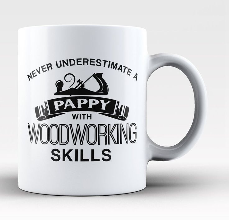 Never Underestimate a Pappy With Woodworking Skills - Mug