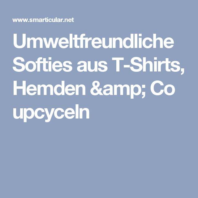 Umweltfreundliche Softies aus T-Shirts, Hemden & Co upcyceln