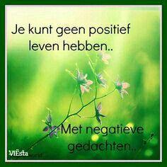 Je kunt geen positief leven hebben met negatieve gedachten
