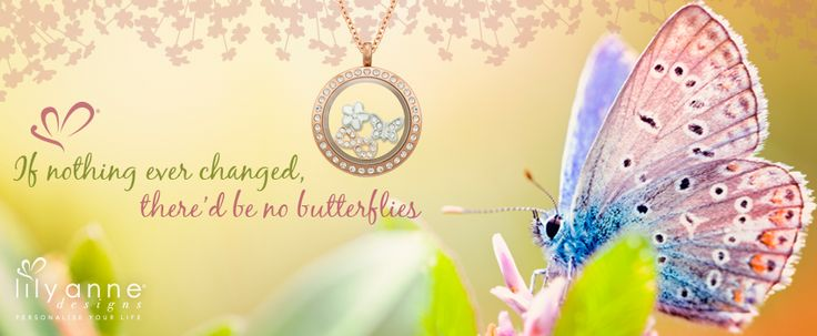 {If nothing every changed, there'd be no butterflies}   www.lilyannedesigns.com.au/meganelliott   #LilyAnneDesigns #PersonalisedLockets #SocialSelling