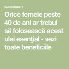 Orice femeie peste 40 de ani ar trebui să folosească acest ulei esenţial - vezi toate beneficiile