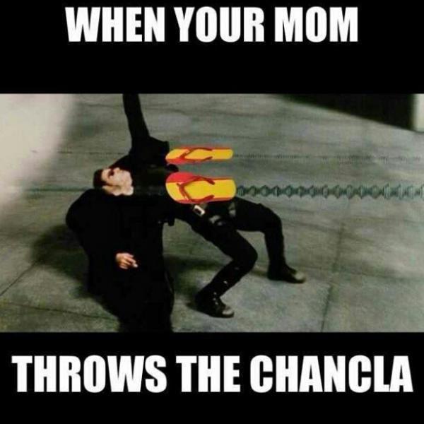 jajajaja the flying chancla!!!  Mexicans !!