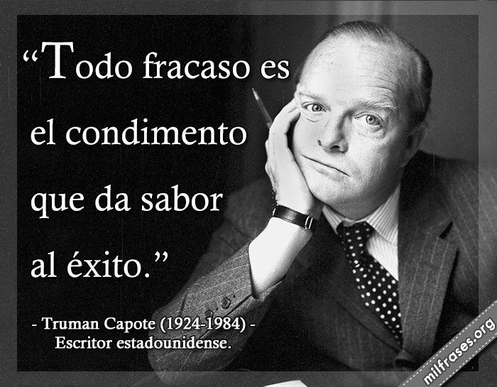 Todo fracaso es el condimento que da sabor al éxito - Truman Capote