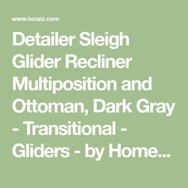 Detailer Sleigh Glider Recliner Multiposition and Ottoman, Dark Gray - Transitional - Gliders - by Homesquare
