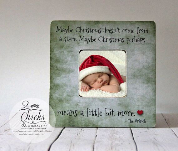 Maybe Christmas Doesn't Come From A Store Picture Frame, Christmas Family Picture Frame, Grinch Picture Frame by 2ChicksAndABasket on Etsy https://www.etsy.com/listing/203633381/maybe-christmas-doesnt-come-from-a-store