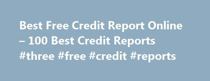 Best Free Credit Report Online – 100 Best Credit Reports #three #free #credit #reports http://credit.remmont.com/best-free-credit-report-online-100-best-credit-reports-three-free-credit-reports/  #100 free credit report # Welcome to 100 Best Credit Report