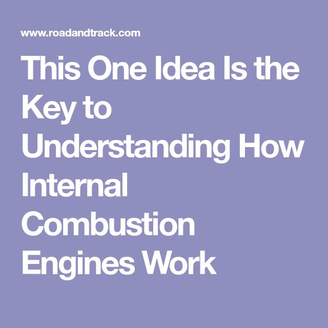 This One Idea Is the Key to Understanding How Internal Combustion Engines Work
