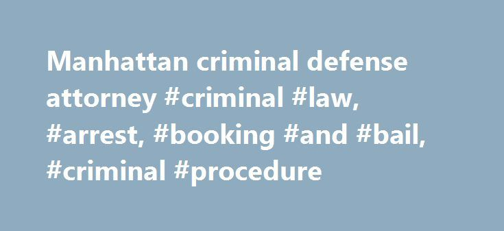 Manhattan criminal defense attorney #criminal #law, #arrest, #booking #and #bail, #criminal #procedure http://jamaica.nef2.com/manhattan-criminal-defense-attorney-criminal-law-arrest-booking-and-bail-criminal-procedure/  # Arraignment After the arrest. booking. and initial bail phases of the criminal process, the first stage of courtroom-based proceedings takes place — arraignment. During a typical arraignment, a person charged with a crime is called before a criminal court judge, who: Reads…