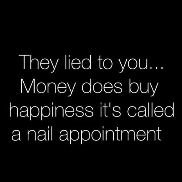 They lied to you... Money DOES buy happiness it's called a #NailAppointment! Give us a call to set up your Pedicure, Manicure, Gel Polish, Full set or fill. 608.781.4730 Also, make an appt. with our 24/7 app: www.naildepartment.com