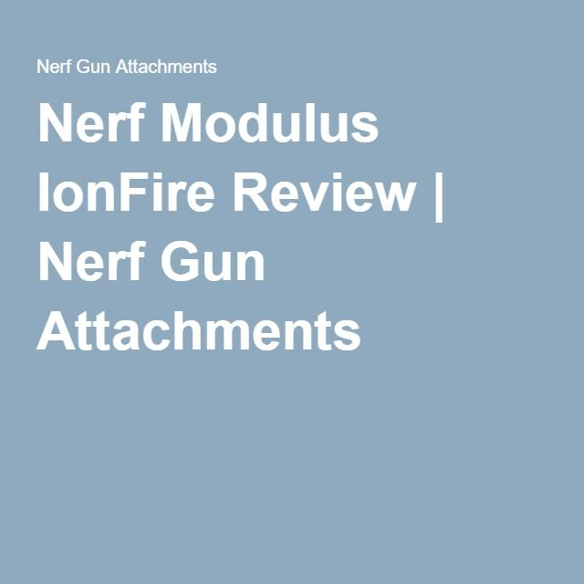 Nerf Modulus IonFire Review | Nerf Gun Attachments