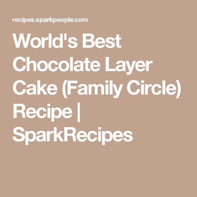 World's Best Chocolate Layer Cake (Family Circle) Recipe | SparkRecipes
