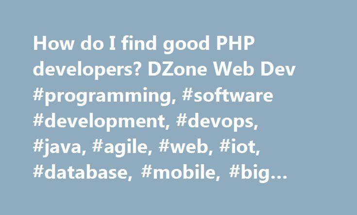 How do I find good PHP developers? DZone Web Dev #programming, #software #development, #devops, #java, #agile, #web, #iot, #database, #mobile, #big #data, #cloud http://coin.remmont.com/how-do-i-find-good-php-developers-dzone-web-dev-programming-software-development-devops-java-agile-web-iot-database-mobile-big-data-cloud/  # How do I find good PHP developers? How do I find good PHP developers? Try RAD Studio for FREE! It's the fastest way to develop cross-platform Native Apps with flexible…