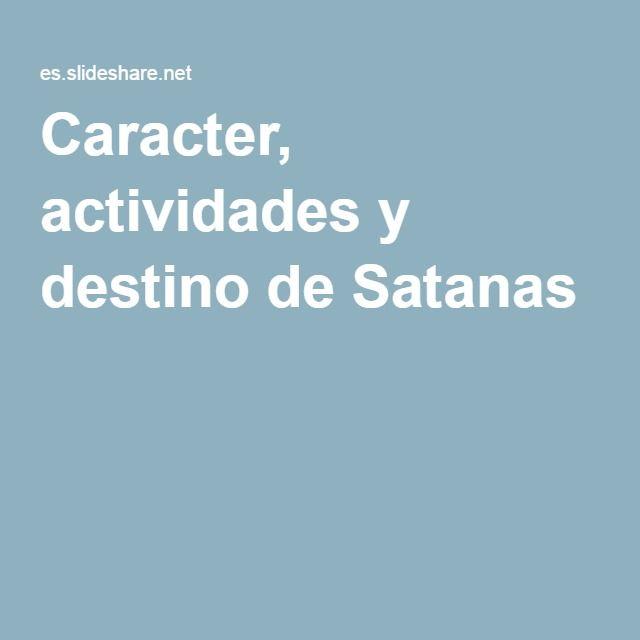 Caracter, actividades y destino de Satanas