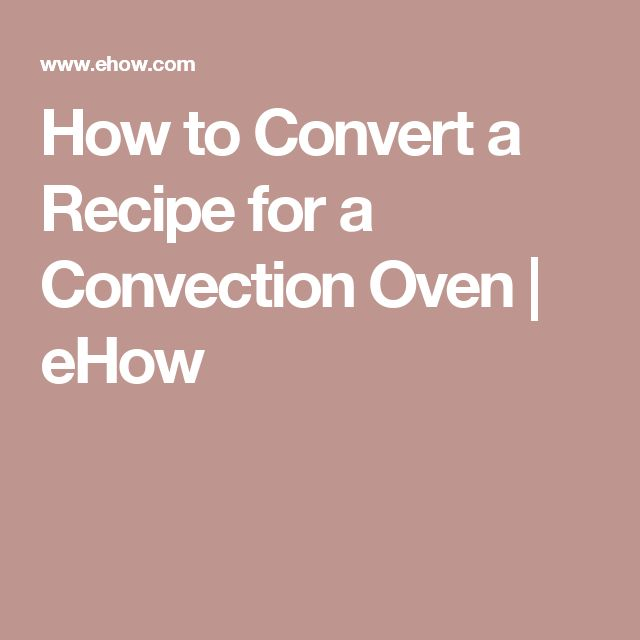 How to Convert a Recipe for a Convection Oven   eHow