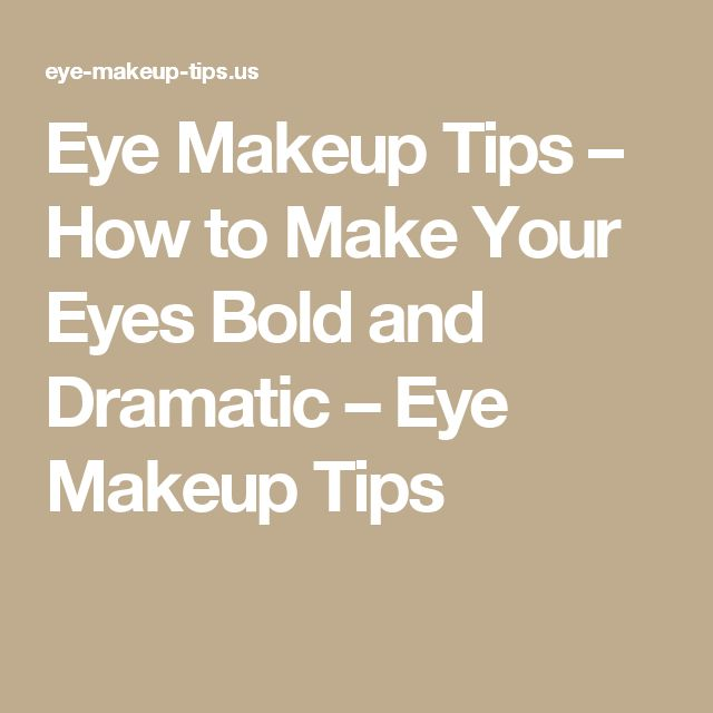 Eye Makeup Tips – How to Make Your Eyes Bold and Dramatic – Eye Makeup Tips
