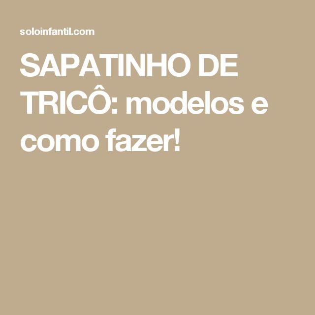 SAPATINHO DE TRICÔ: modelos e como fazer!
