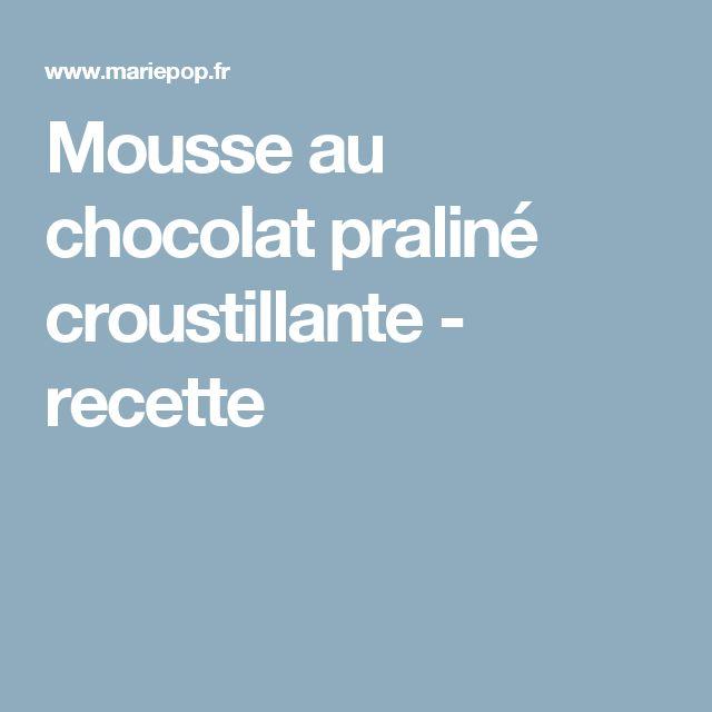 Mousse au chocolat praliné croustillante - recette