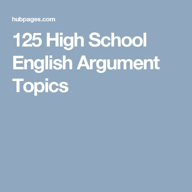 best argumentative essay topics ideas  125 high school english argument topics