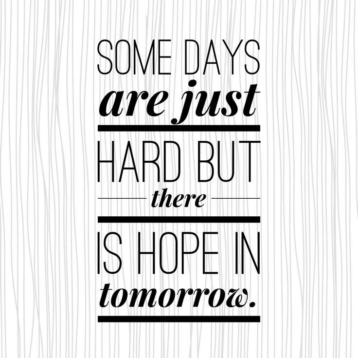 """""""Some days are just HARD. But there is hope in tomorrow."""" Love this quote!"""
