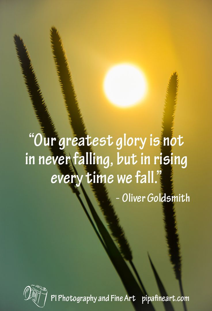"""Our greatest glory is not in never falling, but in rising every time we fall."" - Oliver Goldsmith  Download all of the quotes on nature and landscape photographs for free at: pipafineart.com"