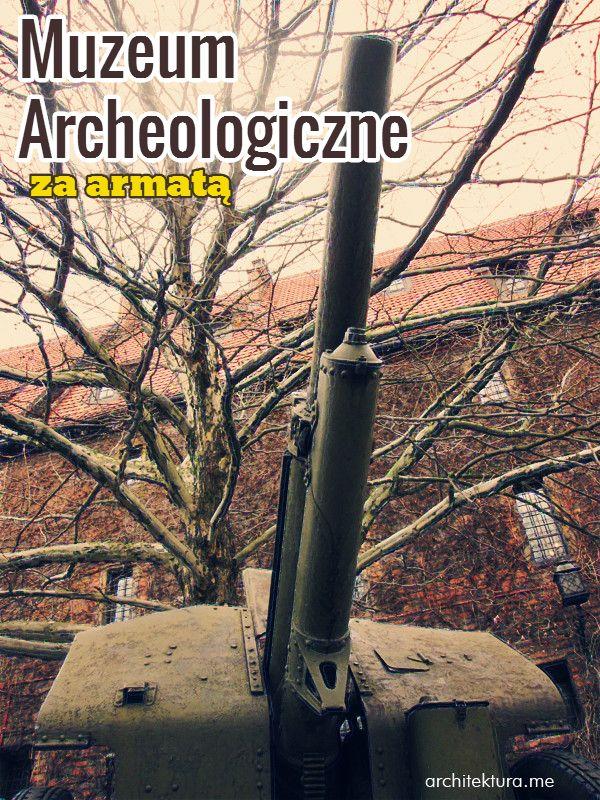 Muzeum Archeologiczne / za armatą