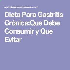Dieta Para Gastritis Crónica:Que Debe Consumir y Que Evitar
