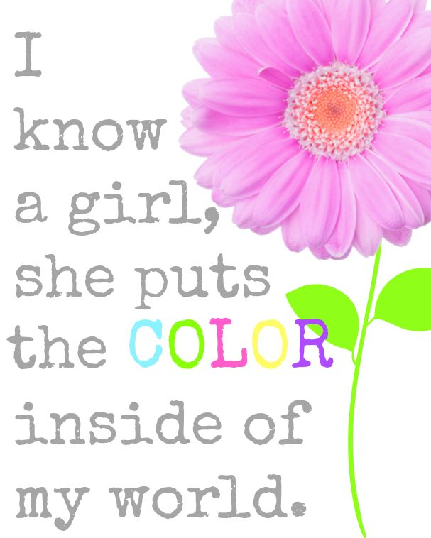 "I Know A Girl, She Puts The Color Inside Of My World ~ Free Printable. Look at  top right of picture for ""print this"" button"