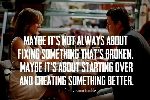 The Vow.... This is so true Joe. It's never to late to start over and be happy. And I'm the happiest with you.
