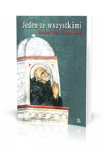 Michel van Parys OSB Jeden ze wszystkimi Być współczesnym mnichem  http://tyniec.com.pl/product_info.php?cPath=3&products_id=743
