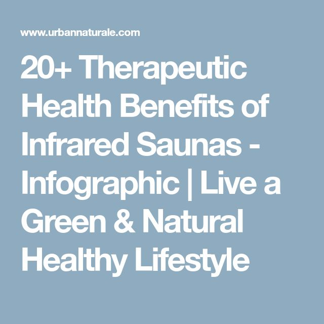 20+ Therapeutic Health Benefits of Infrared Saunas - Infographic | Live a Green & Natural Healthy Lifestyle