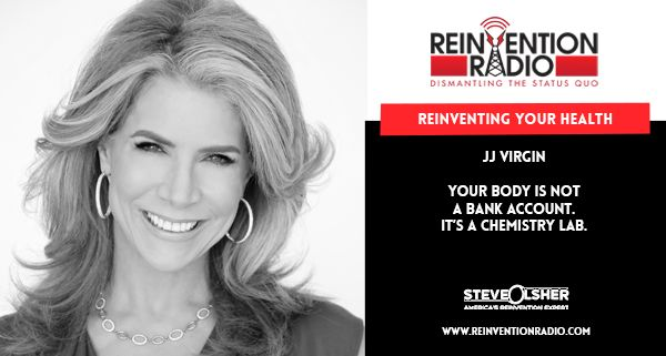 TUNE IN to this episode of Reinvention Radio with NY Times bestselling author and Nutrition & Fitness Expert, JJ Virgin. JJ is co-host of TLC's Freaky Eaters, health expert on Dr. Phil, and is a prominent TV and media personality. She has appeared on PBS, Dr. Oz Show, The Rachael Ray Show, Access Hollywood, and The Today Show and is founder of premier health entrepreneur event and community, The Mindshare Summit…