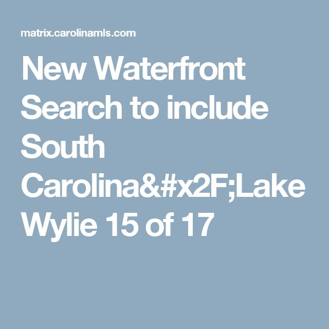 New Waterfront Search to include South Carolina/Lake Wylie  15 of 17
