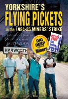 Yorkshire's Flying Pickets in the 1984/85 Miners' Strike, eBook also available