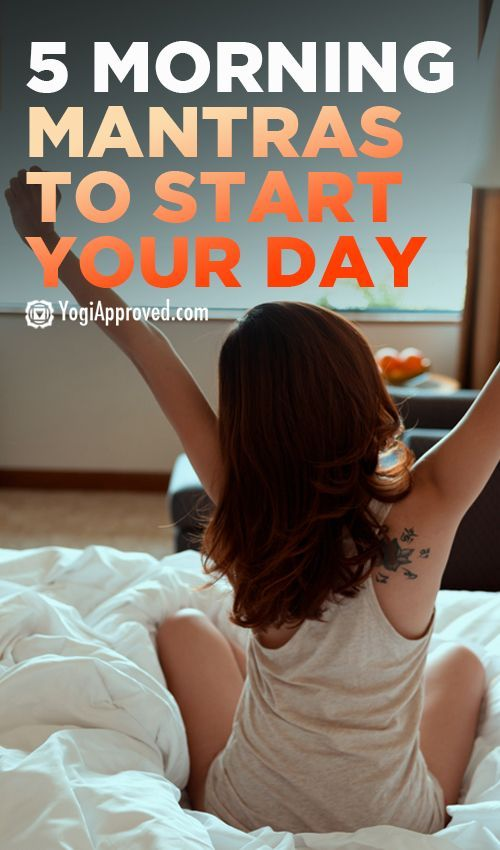 5 Morning Mantras For A Better Day- Using mantras in the morning will help stop your internal dialogue before it has a chance to ruminate when you wake up.