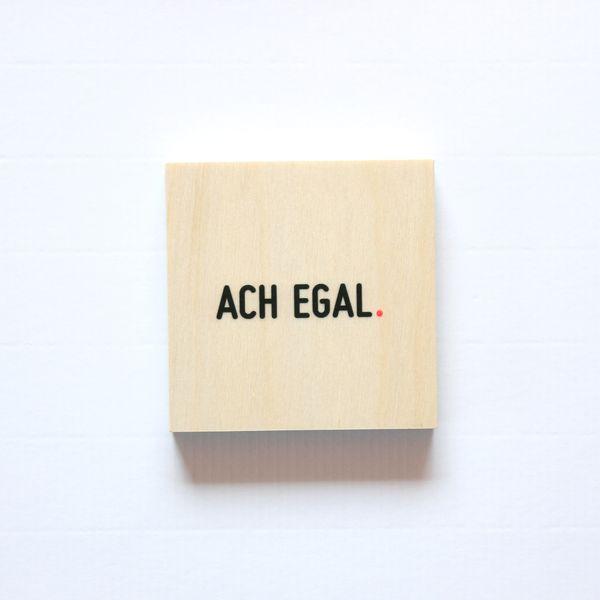 WOODY WORDS - Bild »Ach egal.« von N A V U C K O . auf DaWanda.com