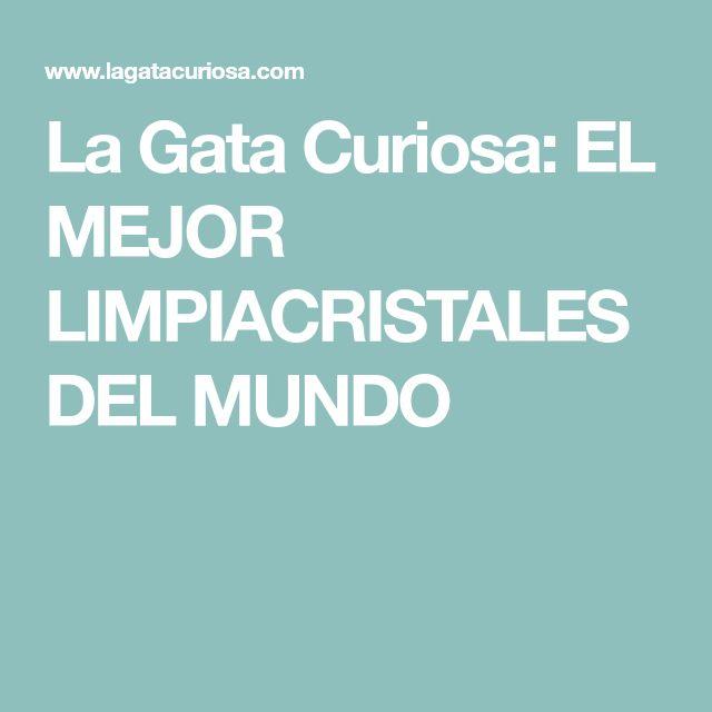 La Gata Curiosa: EL MEJOR LIMPIACRISTALES DEL MUNDO