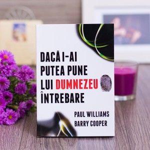 "Carte ""Daca I-ai putea pune lui Dumnezeu o intrebare"" ~ Paul Williams, Barry Cooper"