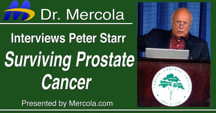 How to Survive Prostate Cancer Without Surgery, Drugs, or Radiation. Peter Starr, a prostate cancer survivor, reveals how to to diagnose and treat prostate cancer in a less invasive and safer way. http://articles.mercola.com/sites/articles/archive/2015/09/06/survive-prostate-cancer-without-surgery.aspx