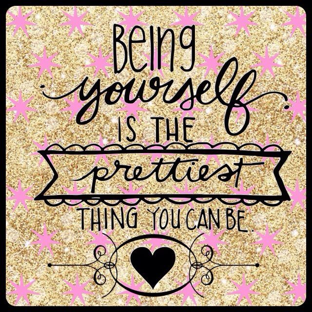 """Being yourself is the prettiest thing you can be"""