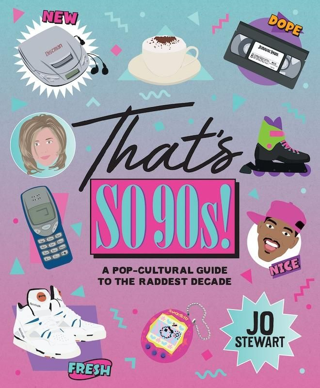 That S So 90 S Book A Pop Cultural Guide To The Raddest Decade