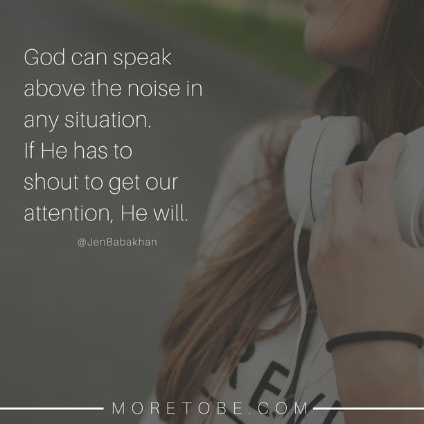 God can speak above the noise in any situation.