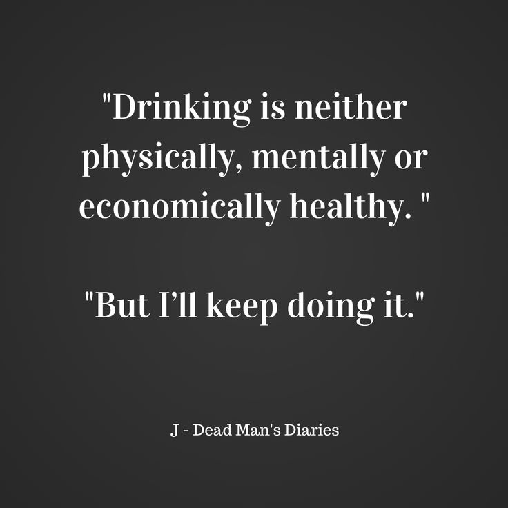 drinking, alcohol mentally physically alcoholism healthy fml, life quote, quote, #deadmansdiaries