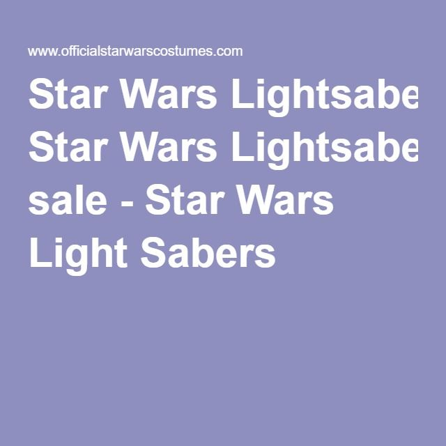 Star Wars Lightsabers for sale - Star Wars Light Sabers