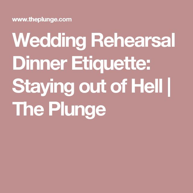 Wedding Rehearsal Dinner Etiquette: Staying out of Hell | The Plunge