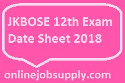 JKBOSE 12th Exam Date Sheet 2018, JK Bose 12th time table (Regular & Private), JK Board 12th Date Sheet 2018, JKBOSE 10th Time Table