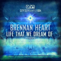 Brennan Heart - Life That We Dream Of (City2City) by BrennanHeart on SoundCloud