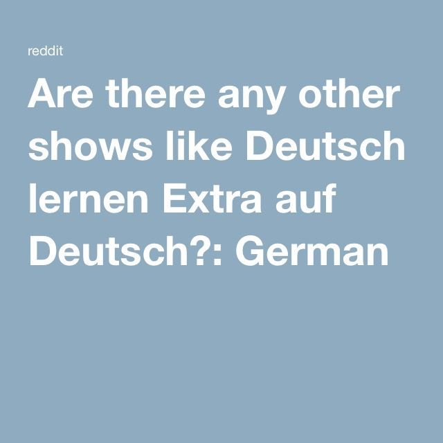 Are there any other shows like Deutsch lernen Extra auf Deutsch?: German